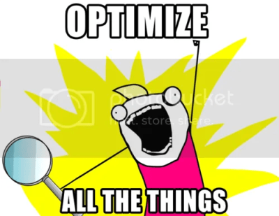 Optimize all the thing meme