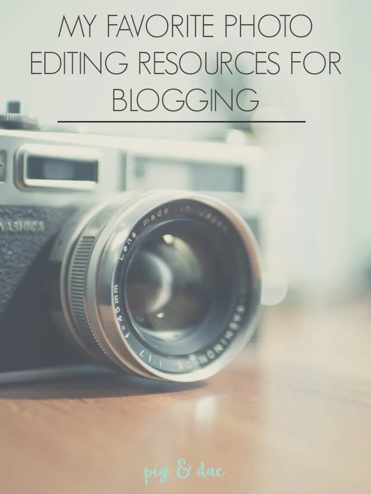 My Favorite Photo Editing Resources for Blogging