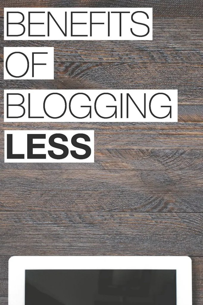The Benefits of Blogging Less; blog smarter, not harder