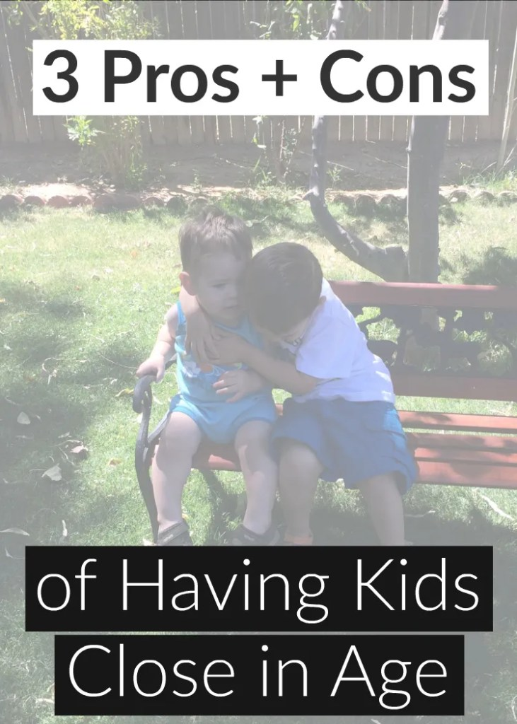 The awesome and the hard about having kids close in age