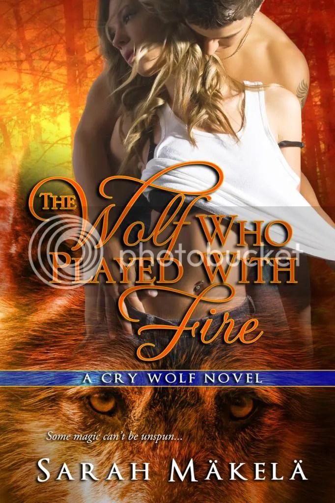 The Wolf Who Played with Fire Cover photo SarahMakela_TheWolfWhoPlayedwithFire800-1_zpsb34b10e7.jpg