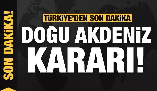 Türkiye'den son dakika Doğu Akdeniz kararı 1