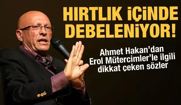 Ahmet Hakan: Erol Mütercim gibiler hırtlık içinde debeleniyor 1