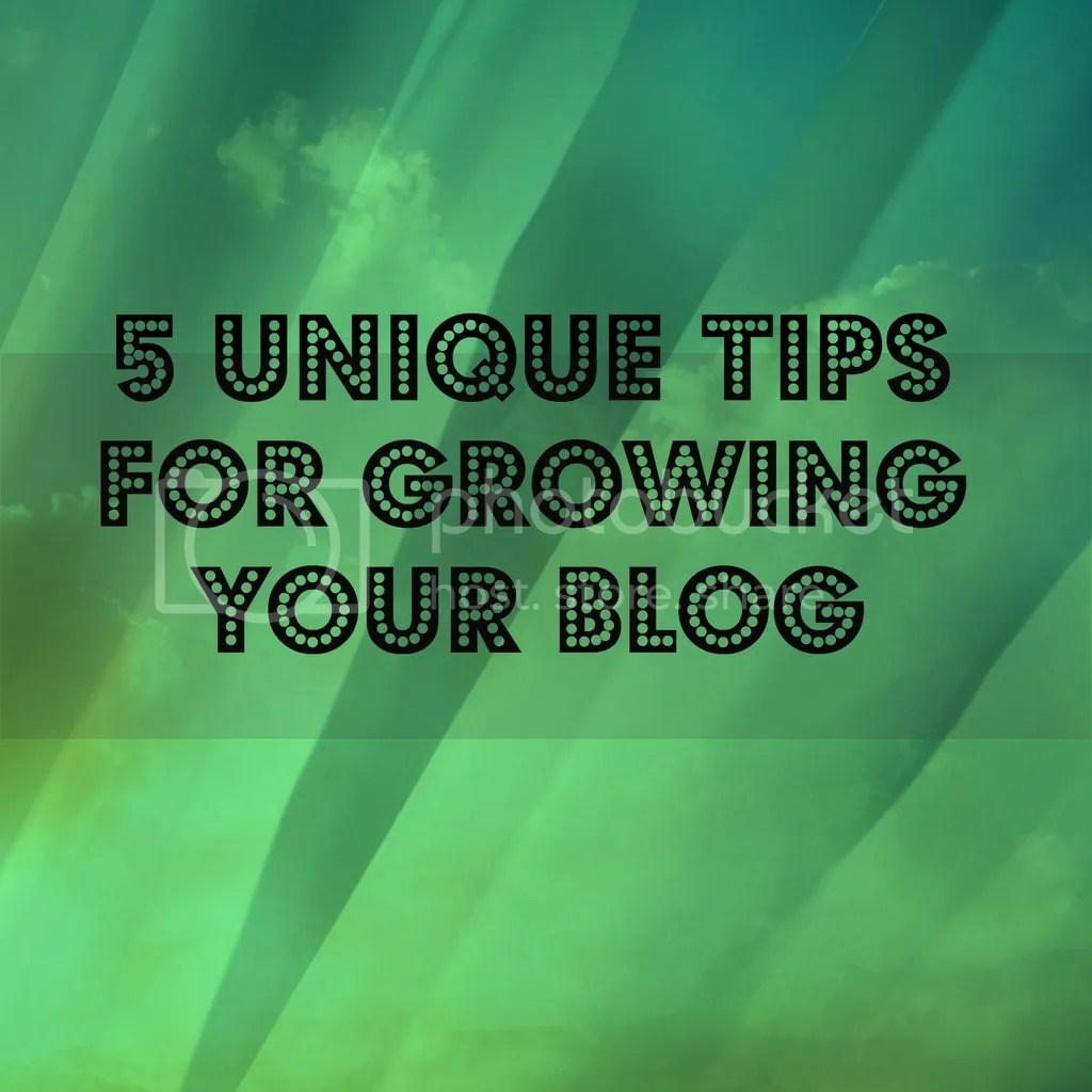 five unique tips for growing your blog