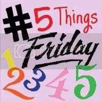 5 Things Friday photo 5ThingsFridaySM_zpsada583f1.png