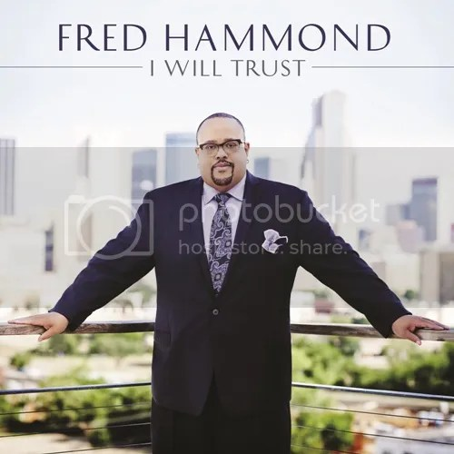 photo Fred-Hammond_I-WILL-TRUST-the-industry-cosign_zps3f5220ed.jpg