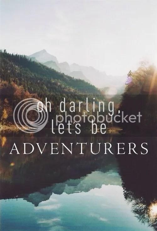 pinterest; lets be adventurous; quotes