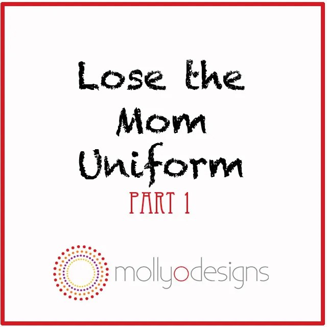 Lose the Mom Uniform