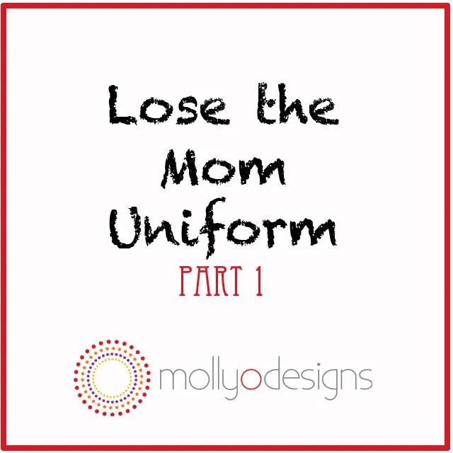 Lose the Mom Uniform