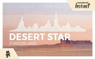 Monstercat:Instinct DESERT STAR - Foreign Land [Monstercat