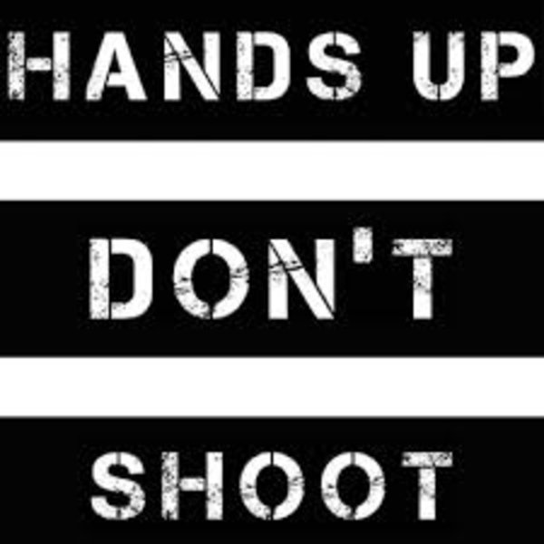 Hands Up Dont Shoot Know Your Meme