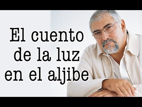 Jorge Bucay - El cuento de la luz en el aljibe