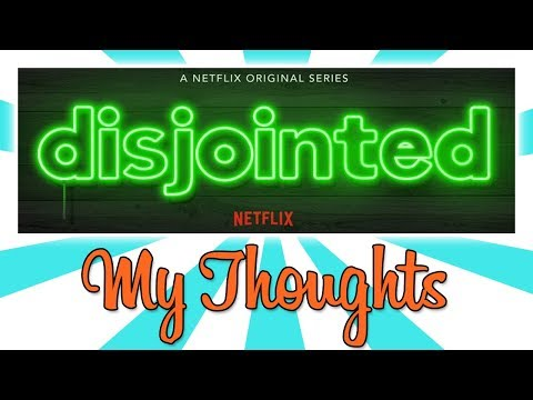 MY THOUGHTS ON NETLFLIX'S DISJOINTED!