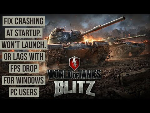 How to Fix World of Tanks Blitz Crashing at Startup, Won't launch, or lags with FPS drop fix