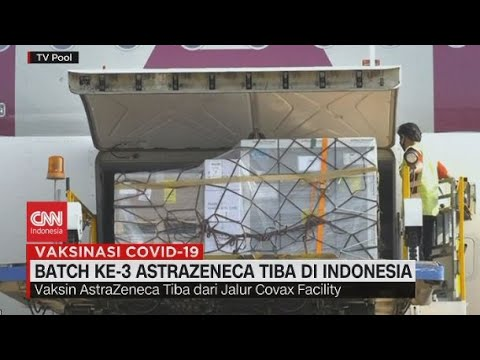 Batch Ke 3 AstraZeneca Tiba di Indonesia