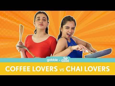 Gobble | Love Vs Food | चाय या प्यार | Chai vs Coffee | BFF | Ft. Ahsaas Channa, Revathi Pillai