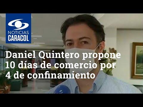 Daniel Quintero propone diez días de comercio por cuatro de confinamiento para frenar el COVID-19