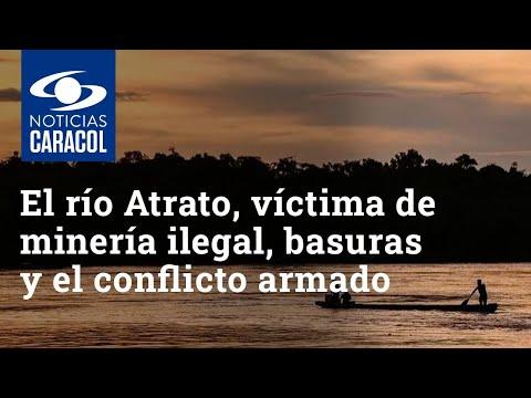 El río Atrato aún es víctima de la minería ilegal, las basuras y el conflicto armado