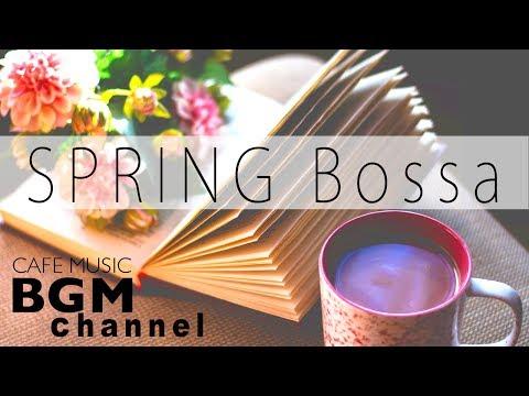 Spring Cafe Music -Calm  Bossa Nova & Smooth Jazz Music For Work, Study