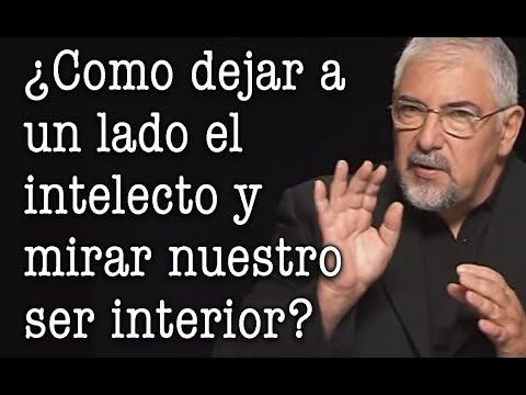Jorge Bucay - ¿ Como dejar a un lado el intelecto y mirar nuestro ser interior ?