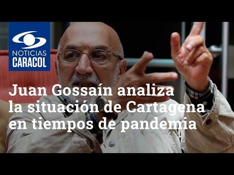 Juan Gossaín analiza la situación de Cartagena en tiempos de pandemia