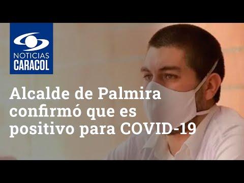 Alcalde de Palmira, Valle del Cauca, confirmó que es positivo para coronavirus COVID-19