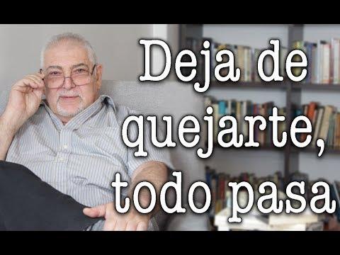 Jorge Bucay - Dejar de quejarse y entender que todo pasa