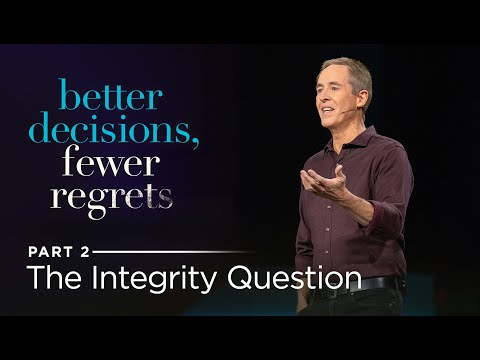 Better Decisions, Fewer Regrets, Part 2: The Integrity Question // Andy Stanley