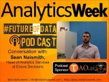#FutureOfData Podcast: Conversation With Sean Naismith, Enova Decisions