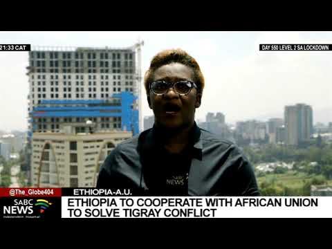 Ethiopia to work with the AU to solve conflict in the Tigray region