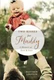 Two Kisses for Maddy: A Memoir of Loss & Love by matt logelin