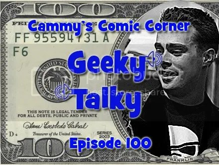 Cammy's Comic Corner – Geeky Talky – Episode 100