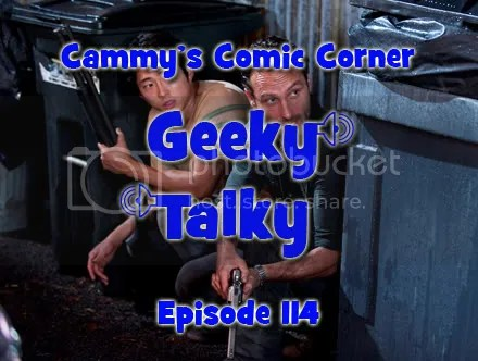 Cammy's Comic Corner – Geeky Talky – Episode 114