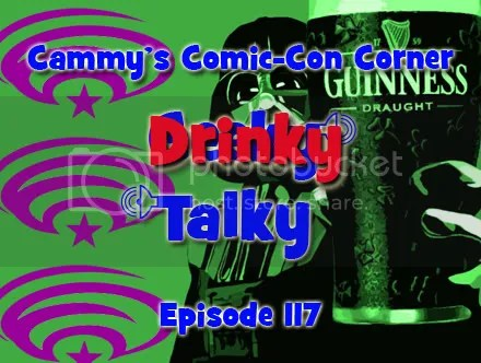 Cammy's Comic-Con Corner – Drinky Talky – Episode 117