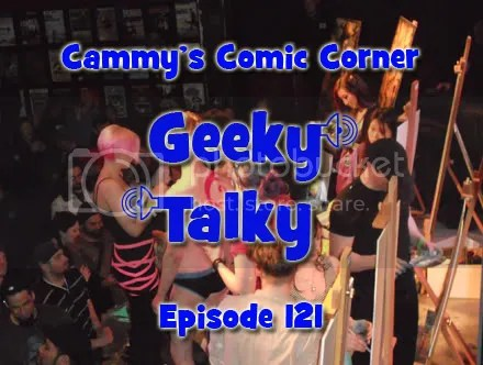 Cammy's Comic Corner – Geeky Talky – Episode 121