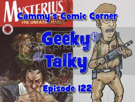 Cammy's Comic Corner – Geeky Talky – Episode 122