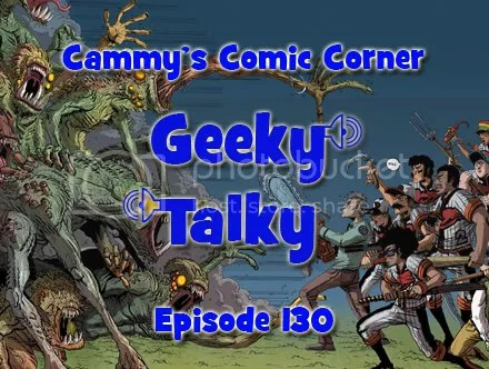 Cammy's Comic Corner – Geeky Talky – Episode 130