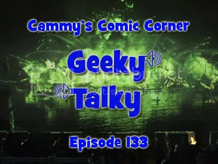Cammy's Comic Corner – Geeky Talky – Episode 133