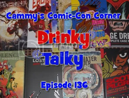 Cammy's Comic-Con Corner – Drinky Talky – Episode 136