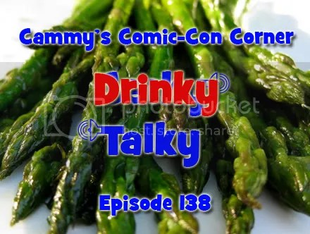 Cammy's Comic-Con Corner – Drinky Talky – Episode 138
