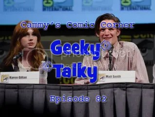 Cammy's Comic-Con Corner – Geeky Talky – Episode 82