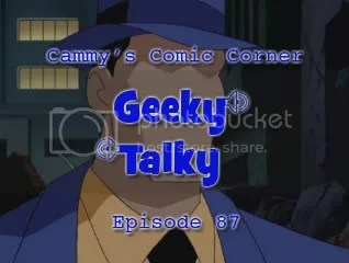Cammy's Comic Corner – Geeky Talky – Episode 87