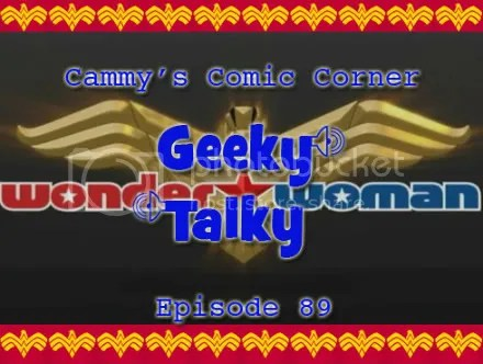 Cammy's Comic Corner – Geeky Talky – Episode 89