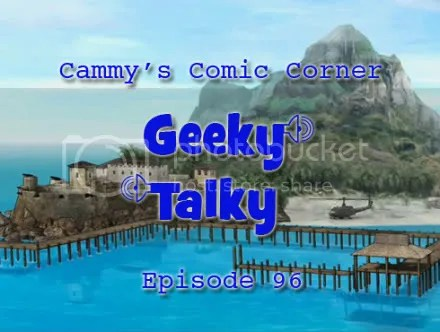 Cammy's Comic Corner – Geeky Talky – Episode 96