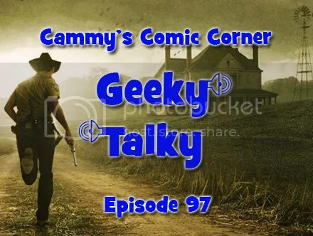 Cammy's Comic Corner – Geeky Talky – Episode 97
