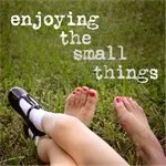 Enjoying The Small Things