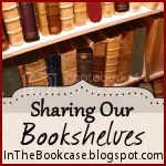 Sharing Our Bookshelves @ In the Bookcase