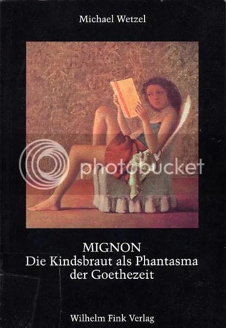 Cover Michael Wetzel, Mignon. Die Kindsbraut als Phantasma der Goethezeit, Wilhelm Fink Verlag München 1999