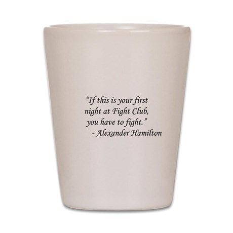Fight Club - Alexander Hamilton Shot Glass