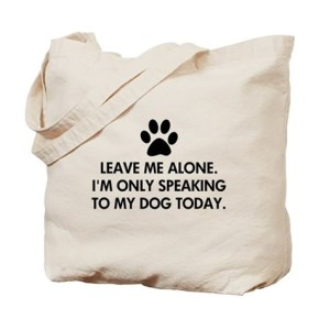 Leave me alone today dog Tote Bag  Leave me alone. I'm only speaking to my dog today.